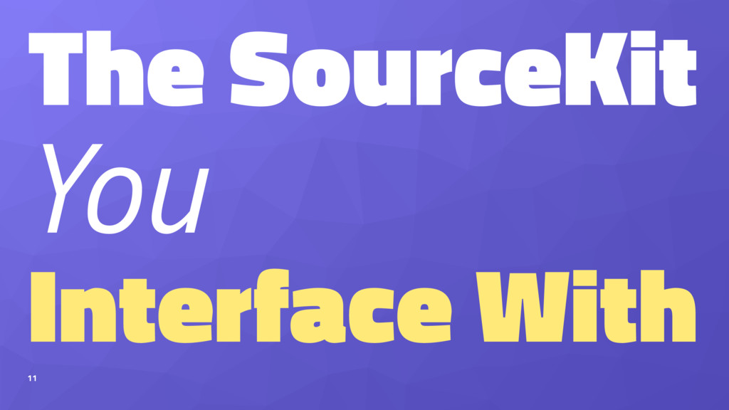 The SourceKit You Interface With 11