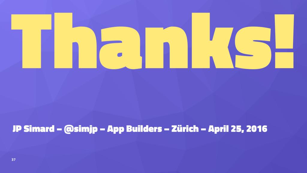 Thanks! JP Simard – @simjp – App Builders – Zür...