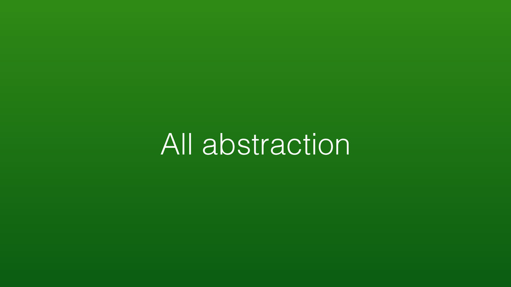 All abstraction