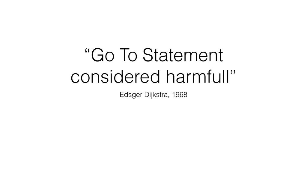 """""""Go To Statement considered harmfull"""" Edsger Di..."""