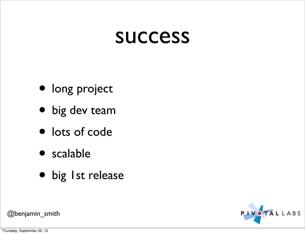 success • long project • big dev team • lots of...