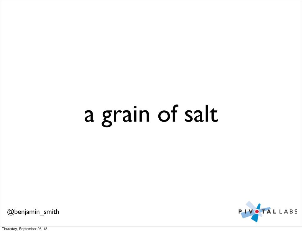 a grain of salt @benjamin_smith Thursday, Septe...