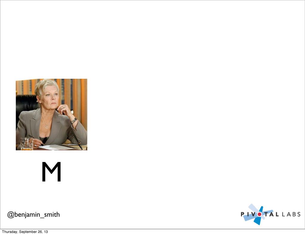 M @benjamin_smith Thursday, September 26, 13