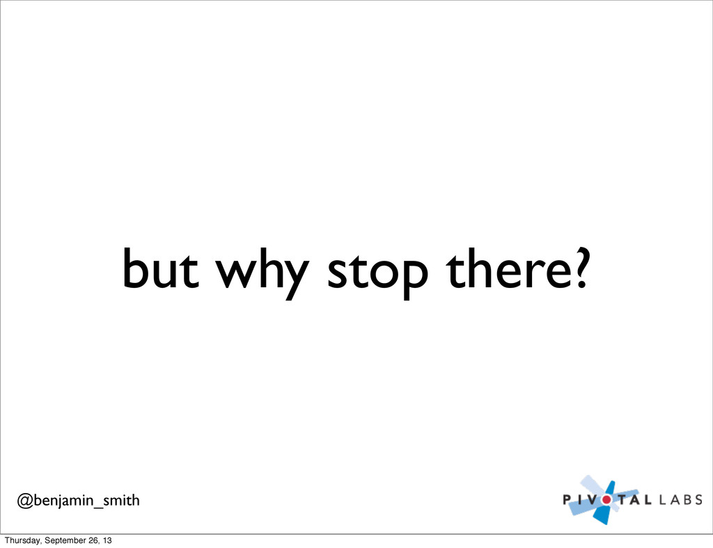 but why stop there? @benjamin_smith Thursday, S...