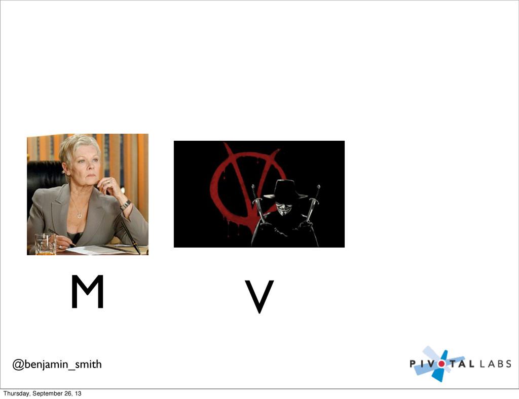 M V @benjamin_smith Thursday, September 26, 13
