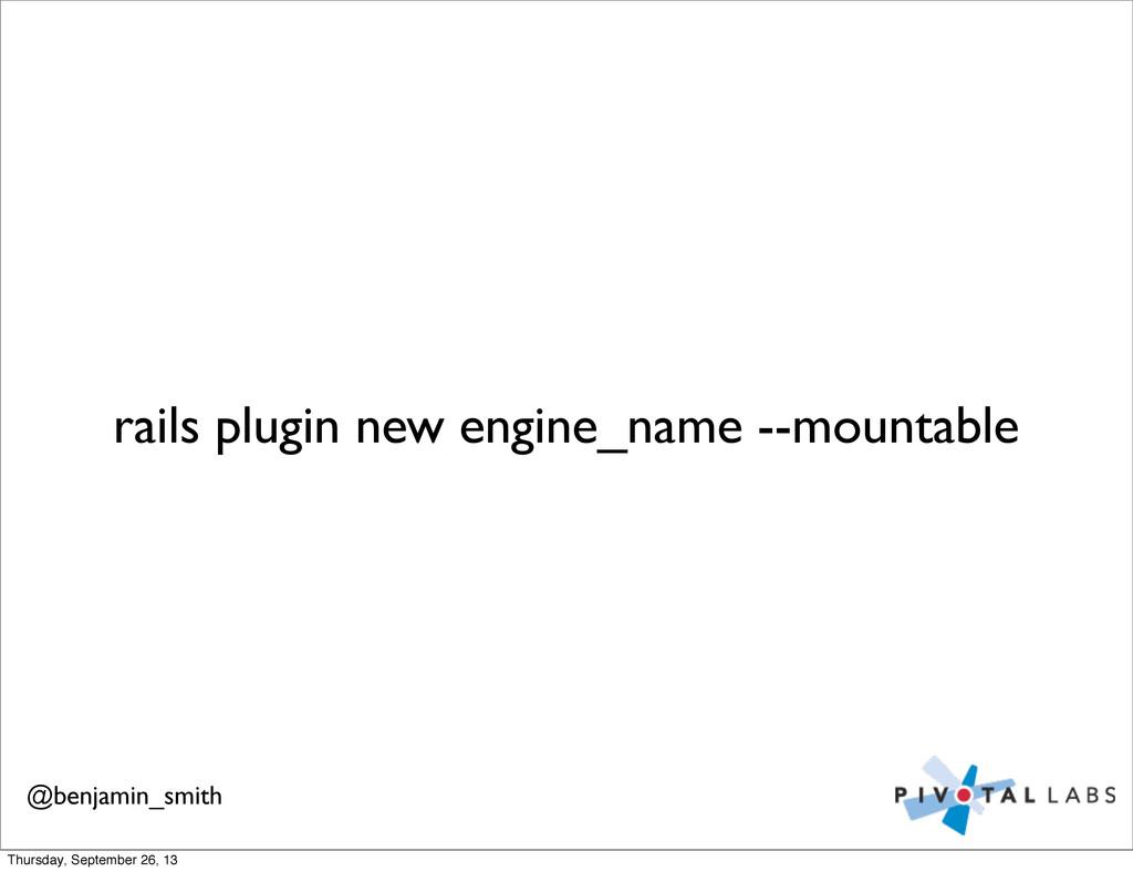 rails plugin new engine_name --mountable @benja...