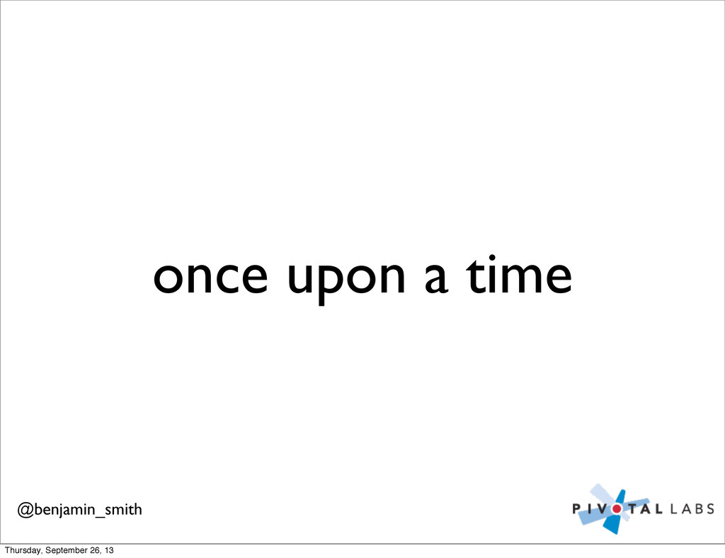 once upon a time @benjamin_smith Thursday, Sept...