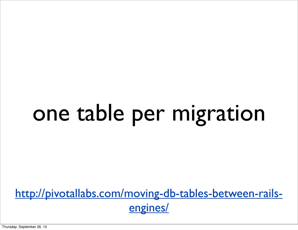 one table per migration http://pivotallabs.com/...
