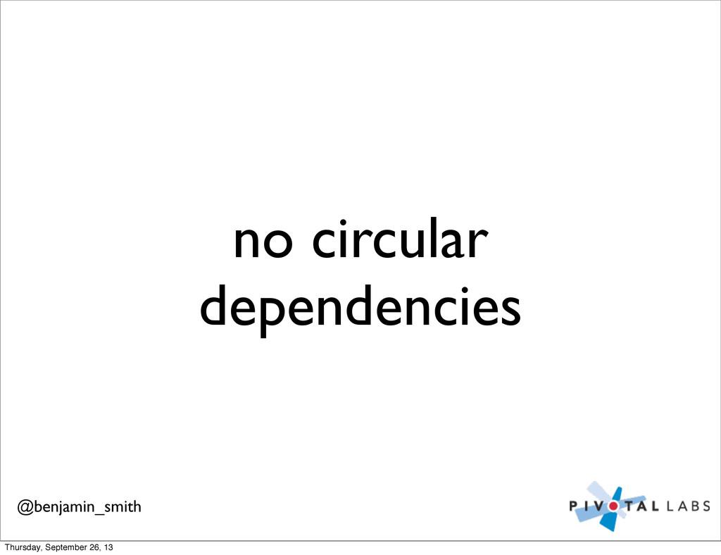 no circular dependencies @benjamin_smith Thursd...