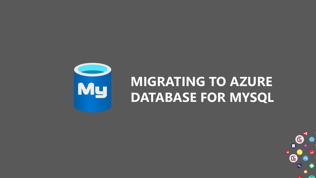 MIGRATING TO AZURE DATABASE FOR MYSQL