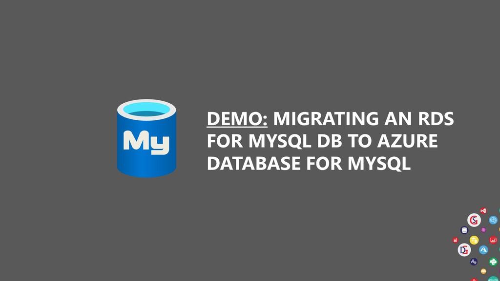 DEMO: MIGRATING AN RDS FOR MYSQL DB TO AZURE DA...