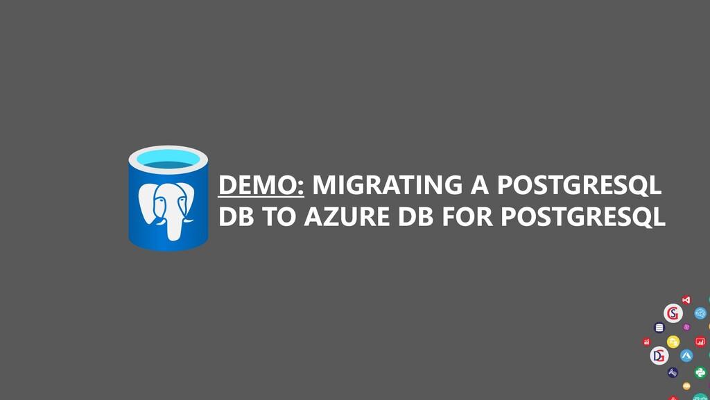 DEMO: MIGRATING A POSTGRESQL DB TO AZURE DB FOR...