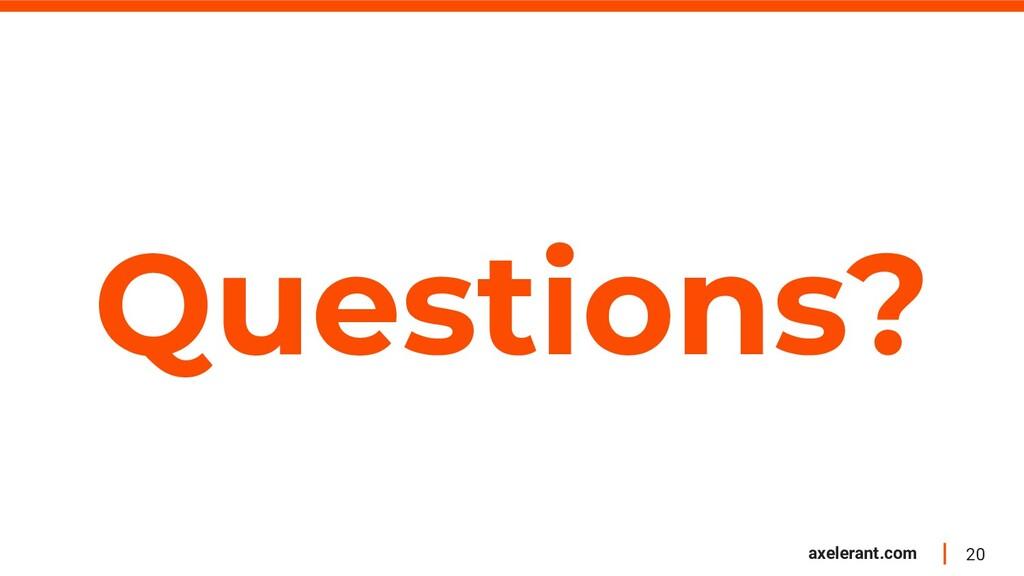 20 axelerant.com Questions?