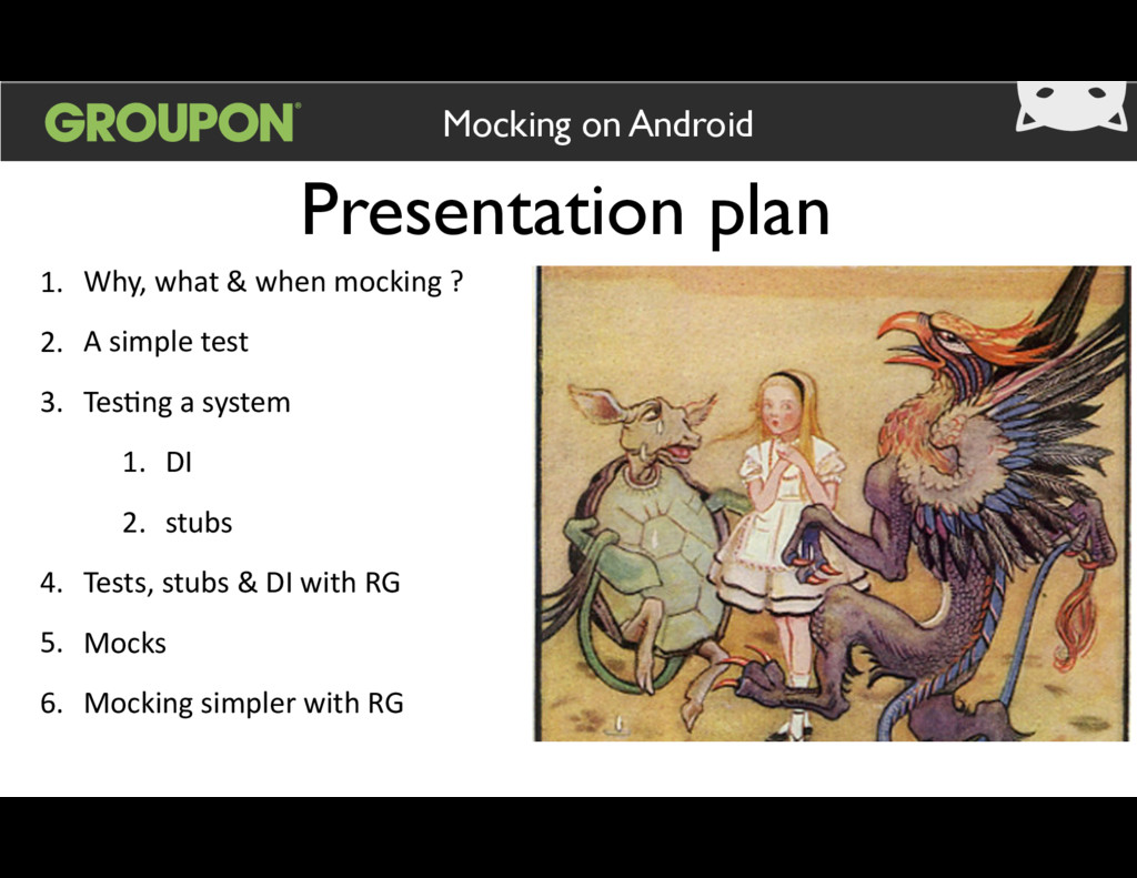 Presentation plan Mocking on Android 1. Why,  w...