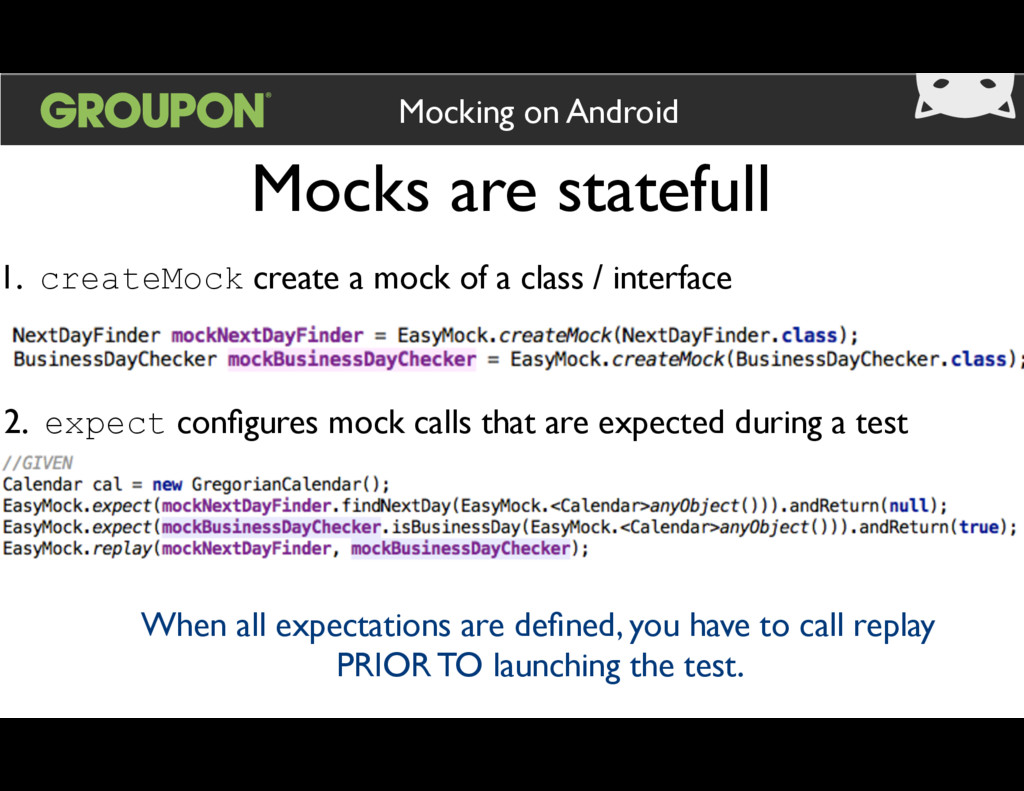 Mocks are statefull Mocking on Android 1. creat...