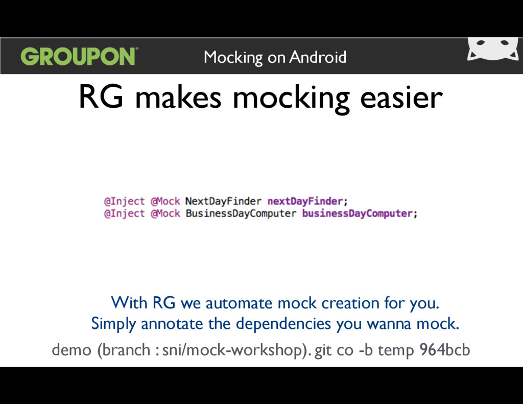 RG makes mocking easier Mocking on Android With...