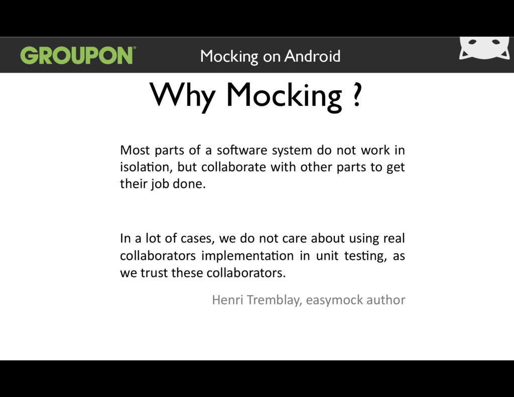 Why Mocking ? Mocking on Android Most  parts  o...