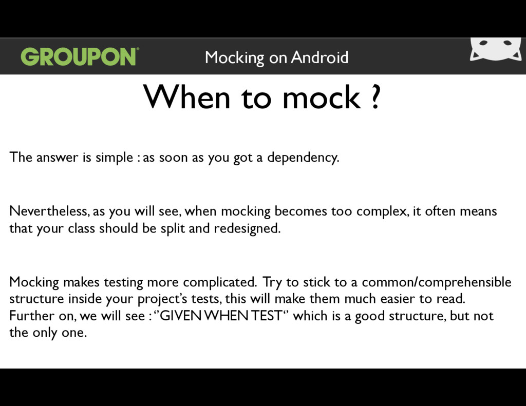 When to mock ? Mocking on Android The answer is...