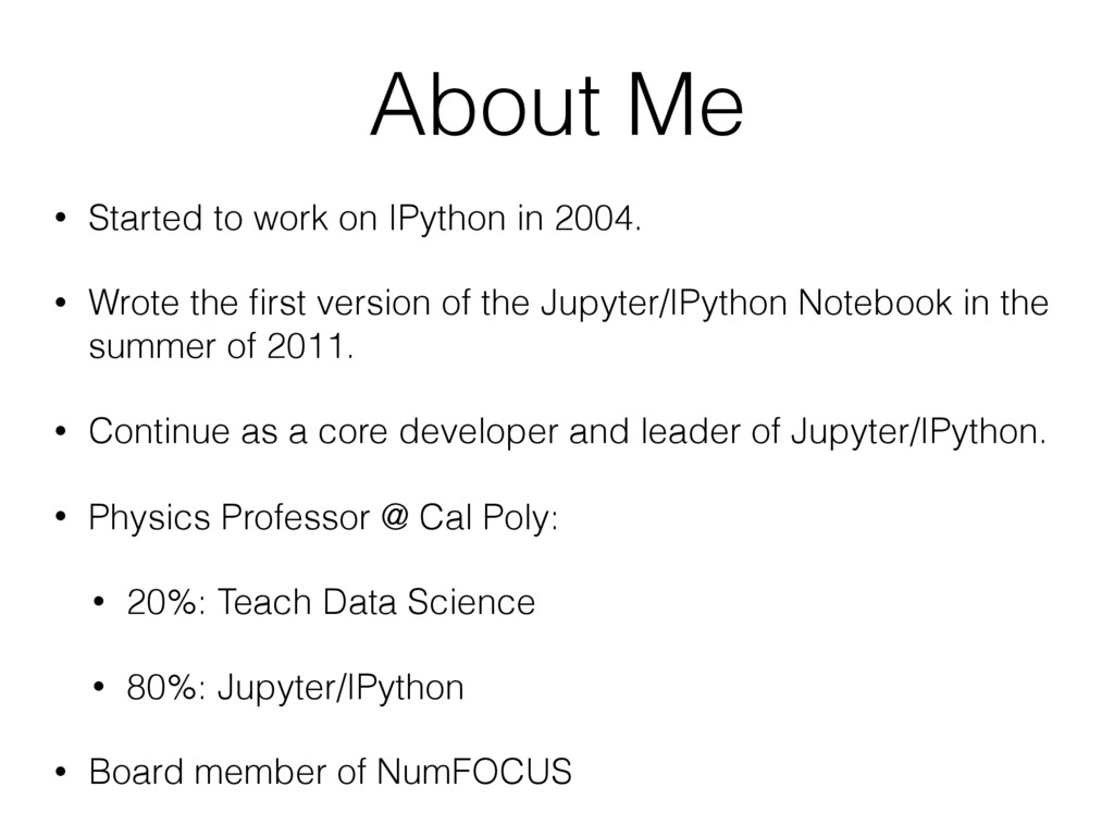 About Me • Started to work on IPython in 2004. ...