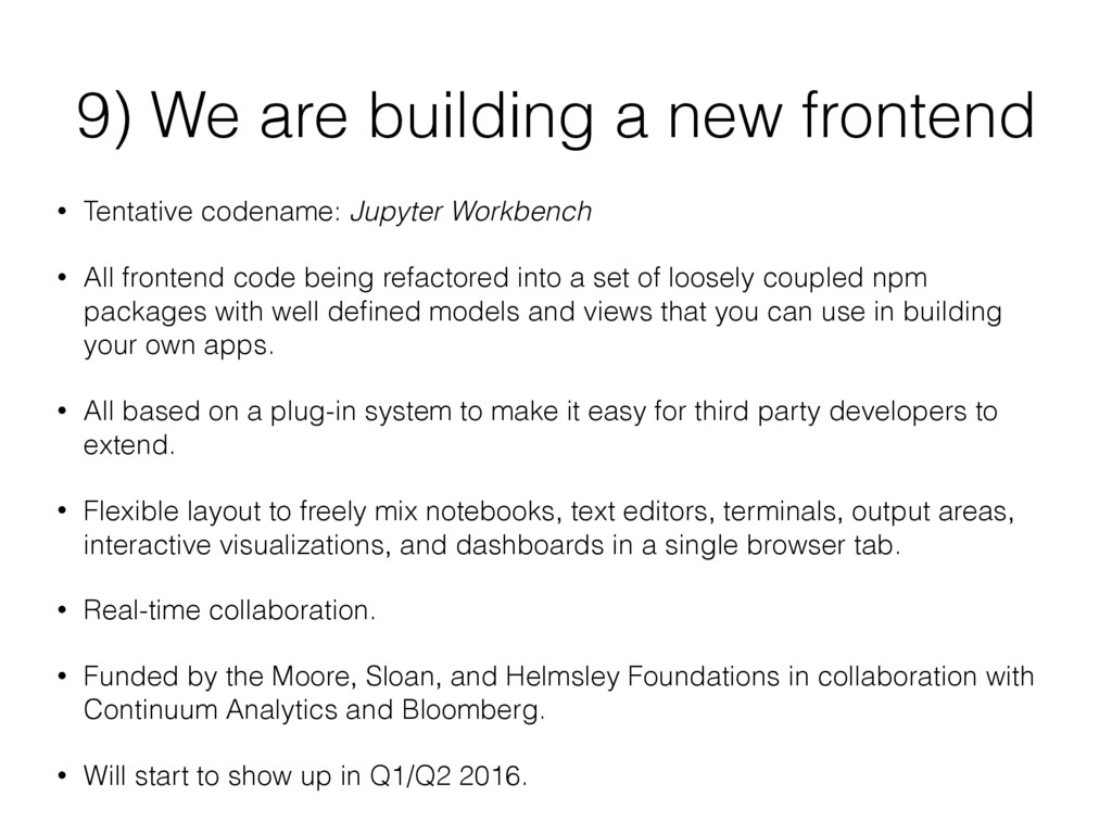 9) We are building a new frontend • Tentative c...