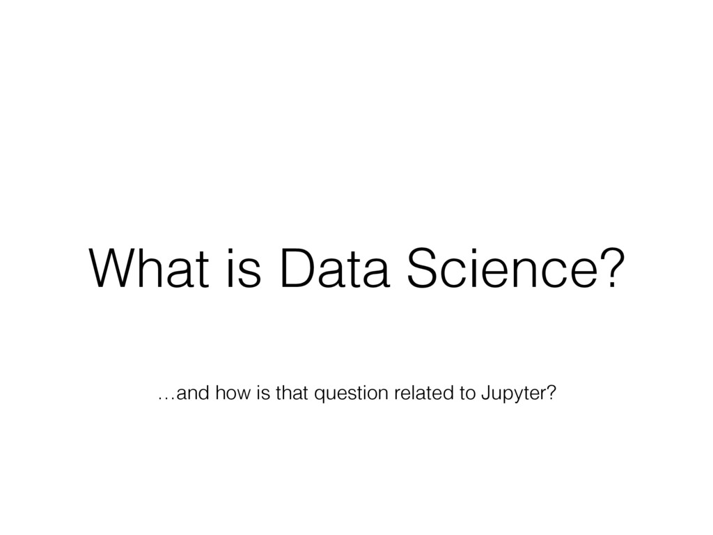 What is Data Science? …and how is that question...