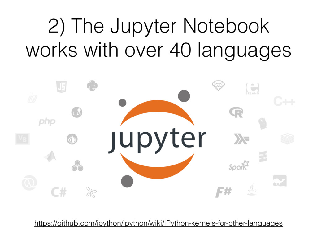 2) The Jupyter Notebook works with over 40 lang...