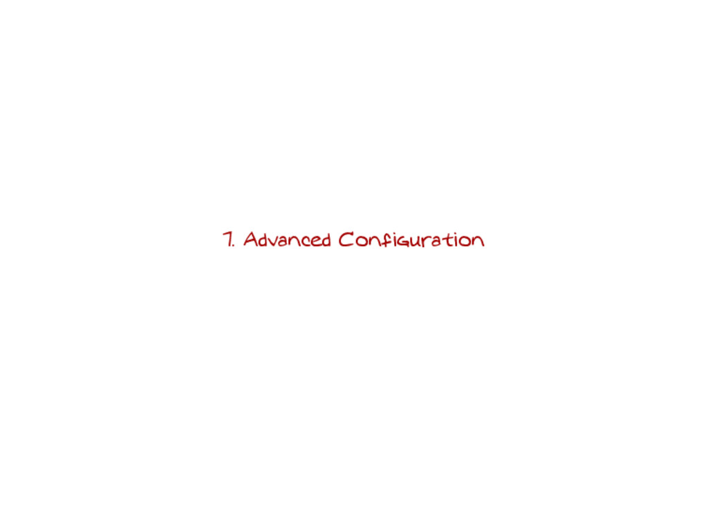 7. Advanced Configuration