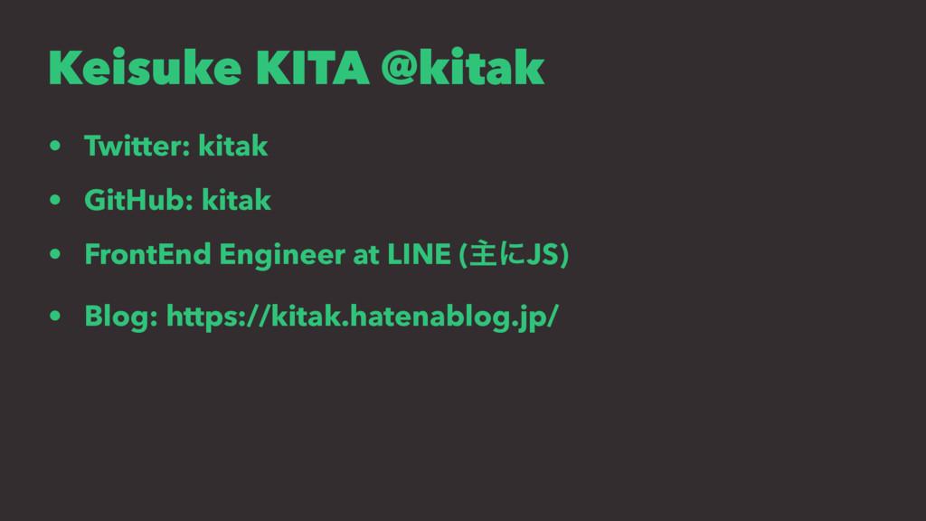 Keisuke KITA @kitak • Twitter: kitak • GitHub: ...