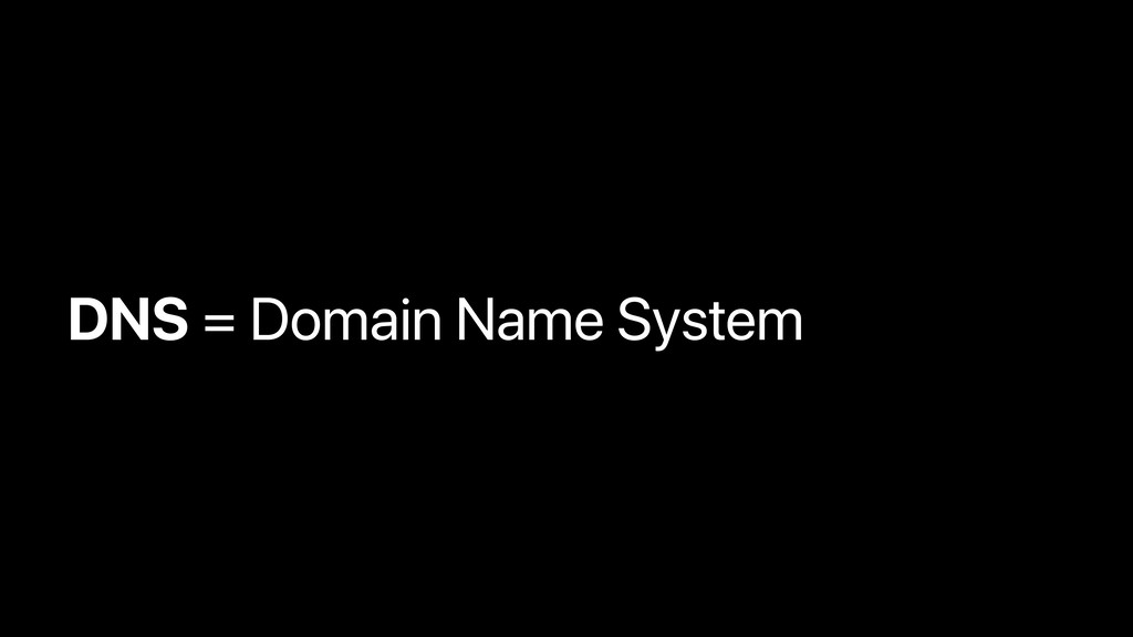 DNS = Domain Name System