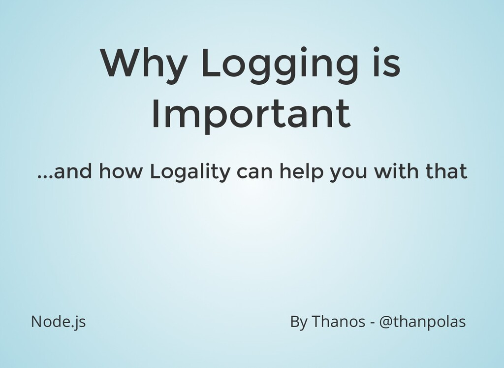 Why Logging is Important ...and how Logality ca...