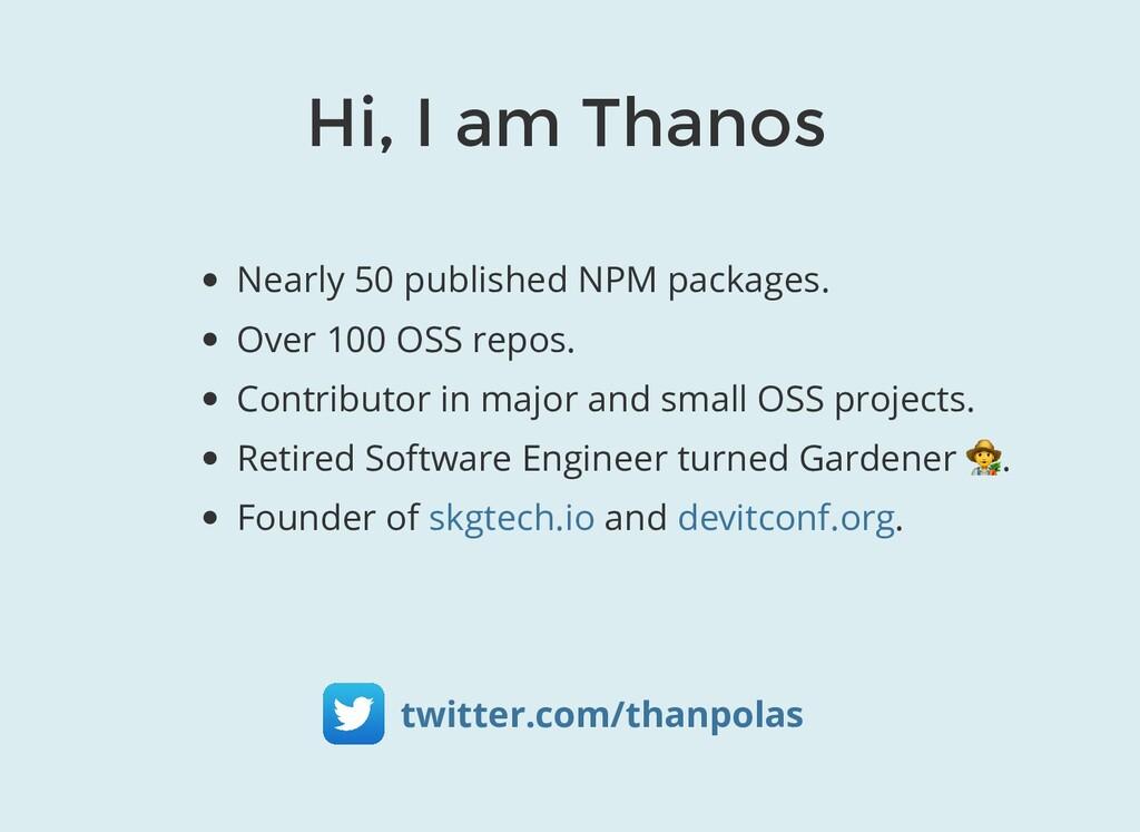 Hi, I am Thanos Nearly 50 published NPM package...