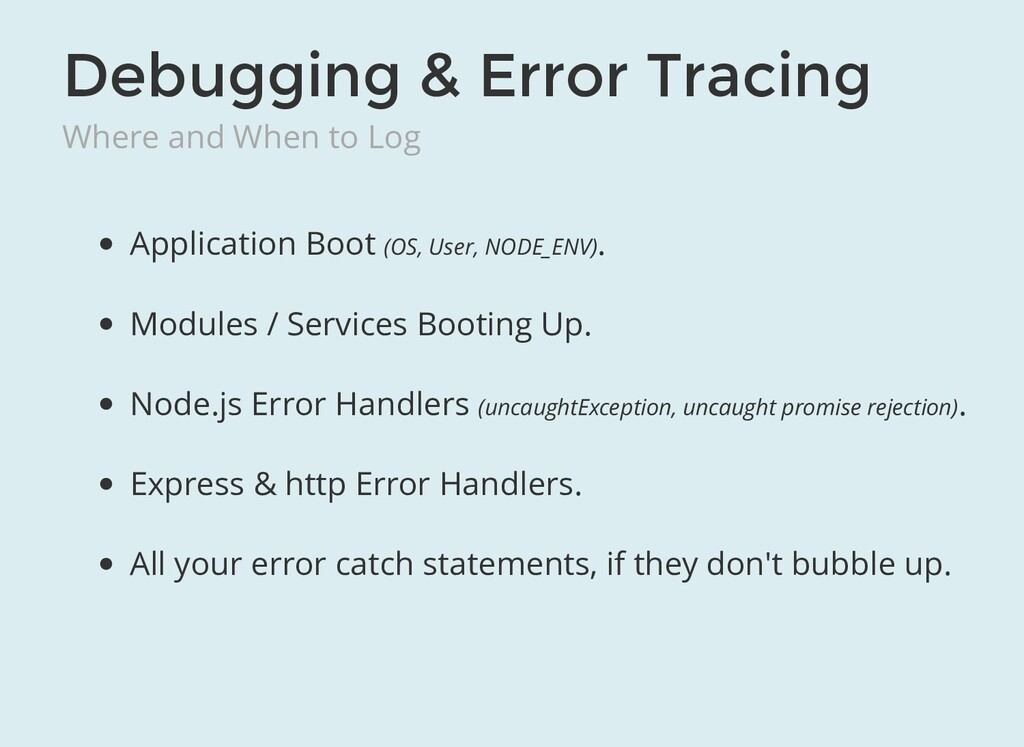 Debugging & Error Tracing Where and When to Log...