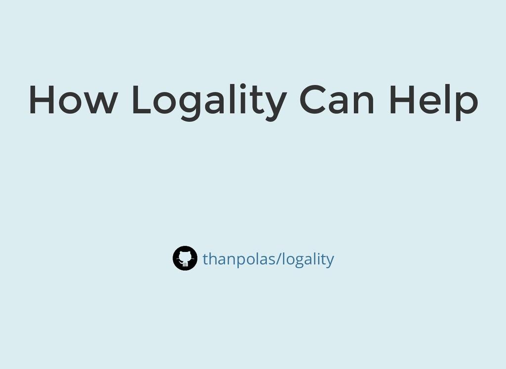 How Logality Can Help thanpolas/logality