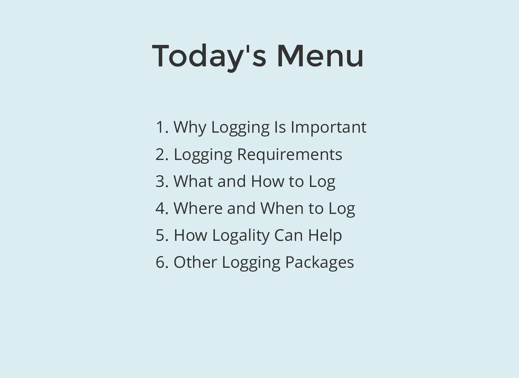 Today's Menu 1. Why Logging Is Important 2. Log...