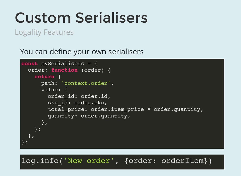 Custom Serialisers Logality Features You can de...