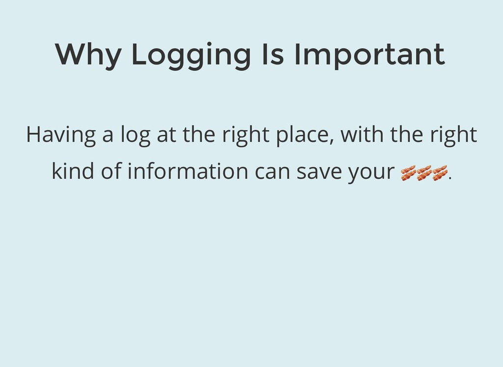 Why Logging Is Important Having a log at the ri...
