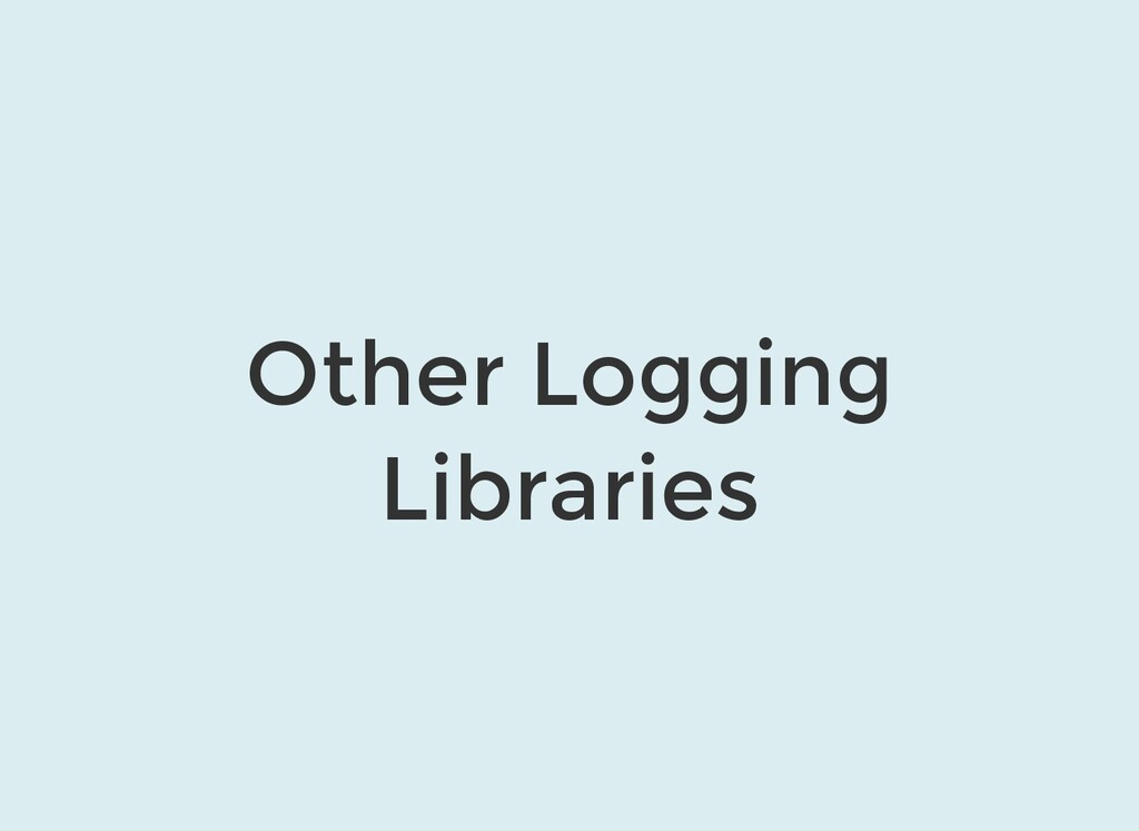 Other Logging Libraries