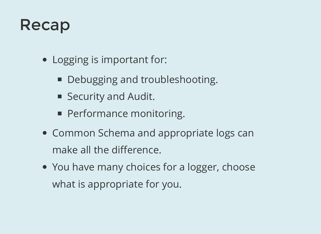 Recap Logging is important for: Debugging and t...