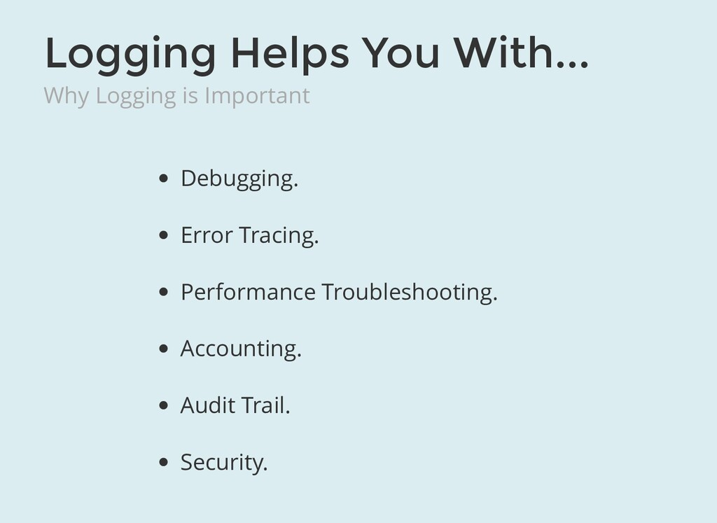 Logging Helps You With... Why Logging is Import...