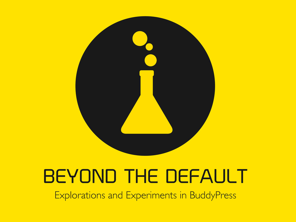Explorations and Experiments in BuddyPress BEYO...