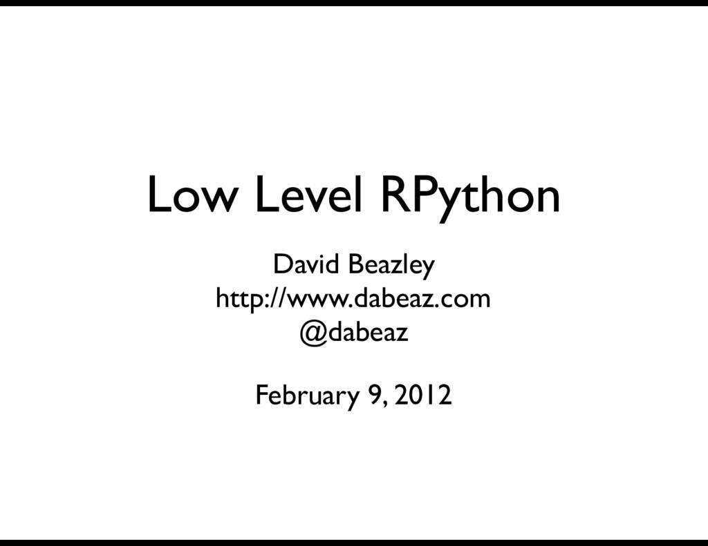 Low Level RPython David Beazley http://www.dabe...