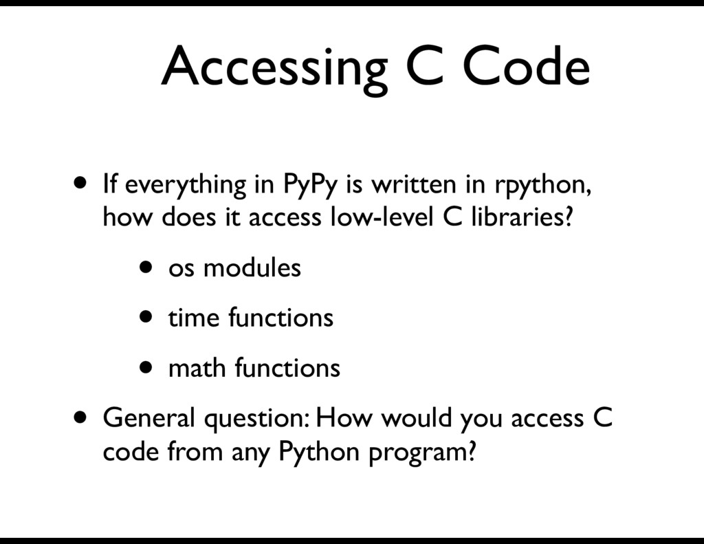 Accessing C Code • If everything in PyPy is wri...