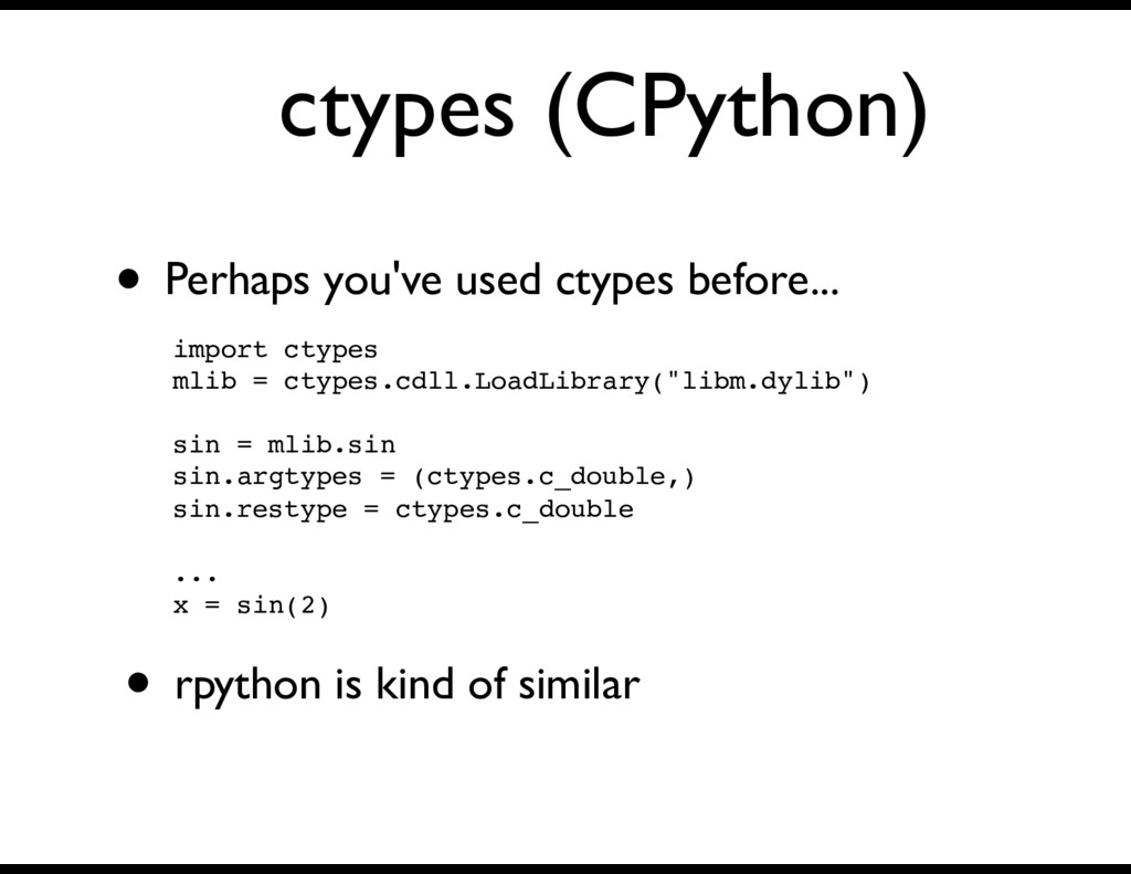 ctypes (CPython) • Perhaps you've used ctypes b...