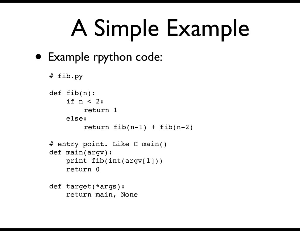 A Simple Example • Example rpython code: # fib....