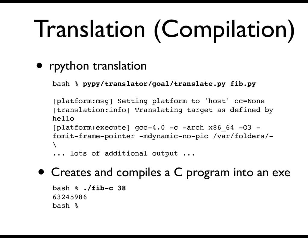 Translation (Compilation) • rpython translation...