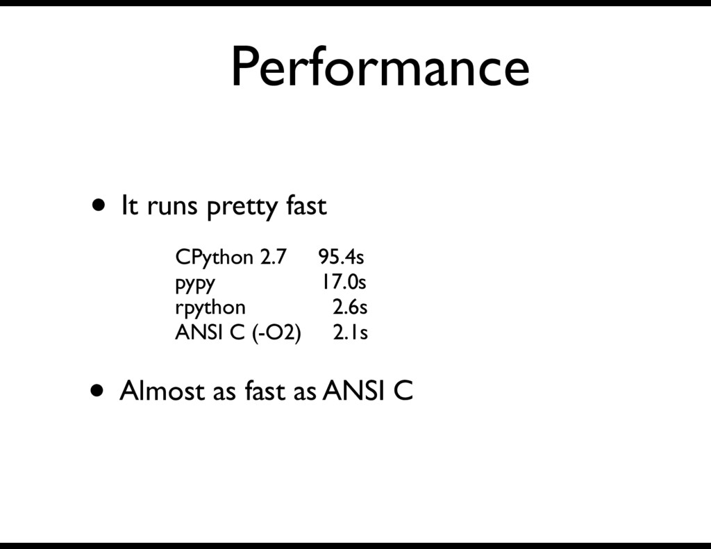 Performance • It runs pretty fast CPython 2.7 9...