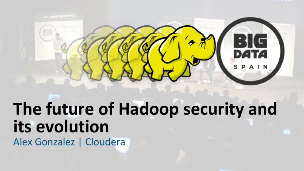 The future of Hadoop security and its evolution...