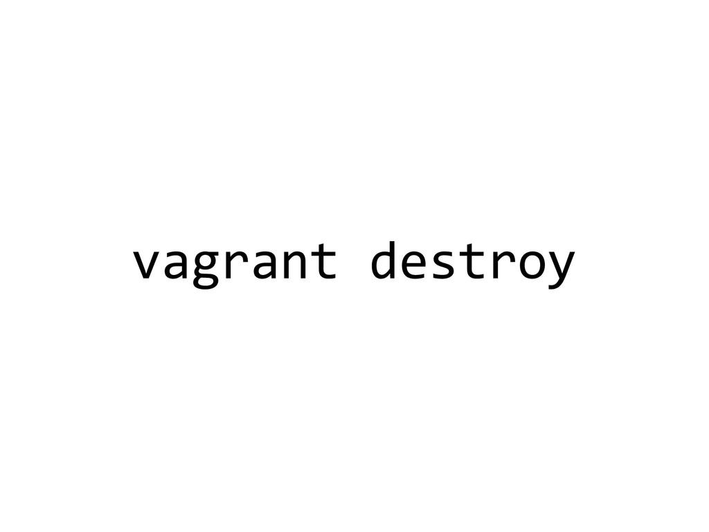 vagrant destroy