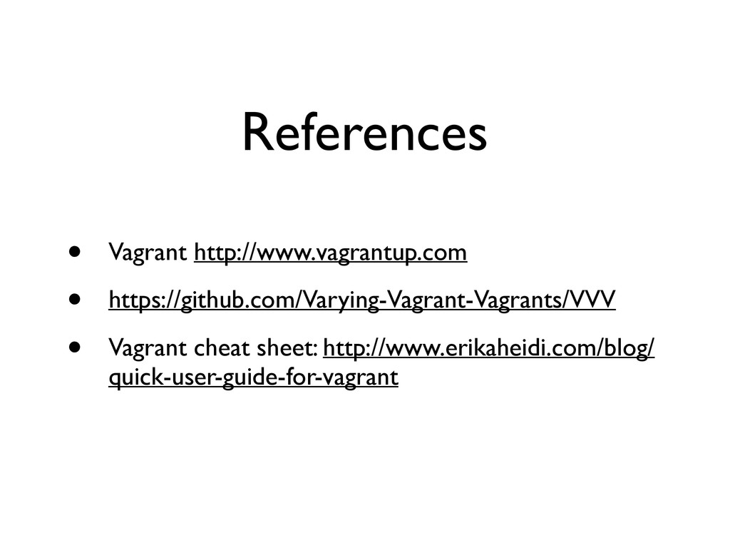 References • Vagrant http://www.vagrantup.com ...
