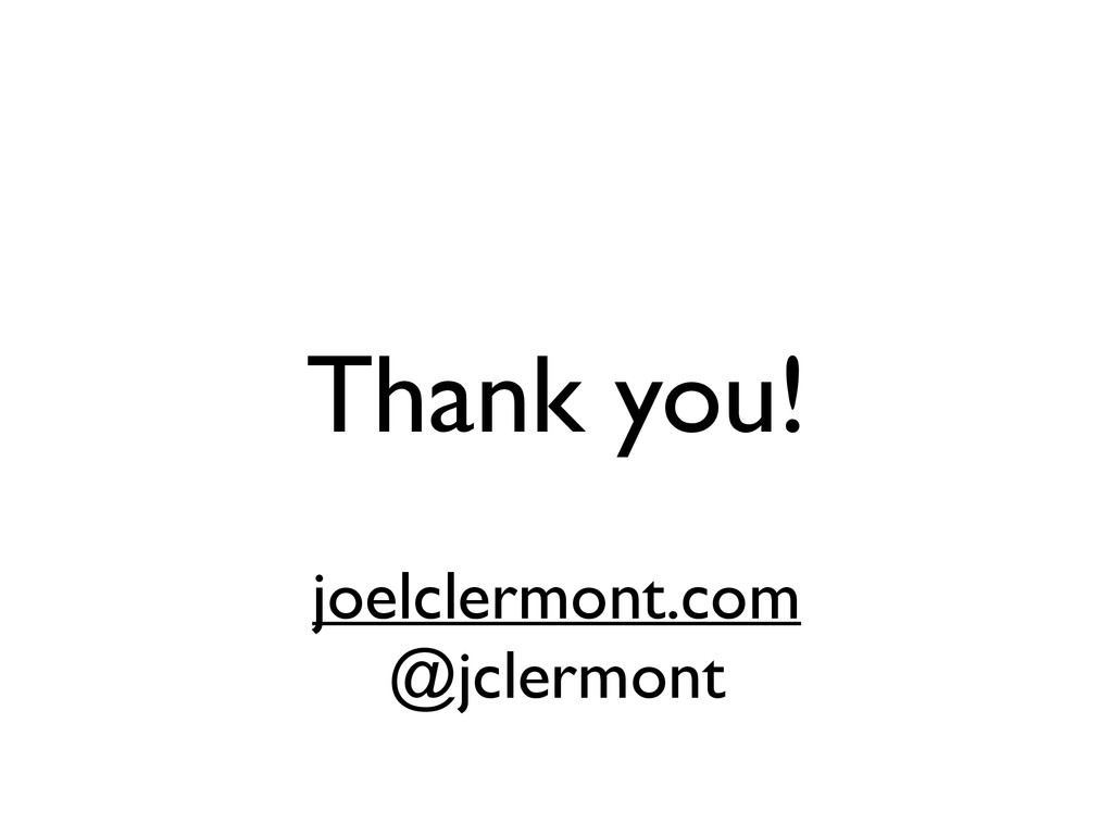 Thank you!  ! joelclermont.com  @jclermont